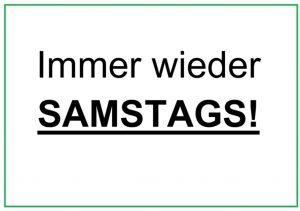 Read more about the article IMMER WIEDER SAMSTAGS!